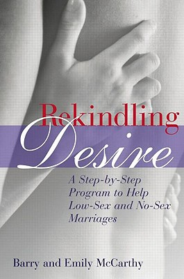 Image for Rekindling Desire: A Step-by-Step Program to Help Low-Sex and No-Sex Marriages