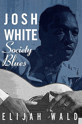 JOSH WHITE : SOCIETY BLUES, ELIJAH WALD