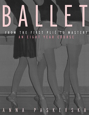 Image for Ballet: From the First Plie to Mastery, An Eight-Year Course