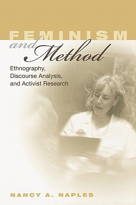 Feminism and Method: Ethnography, Discourse Analysis, and Activist Research, Naples, Nancy A.
