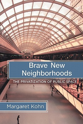 Image for Brave New Neighborhoods: The Privatization of Public Space