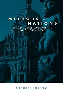 Image for Methods and Nations: Cultural Governance and the Indigenous Subject