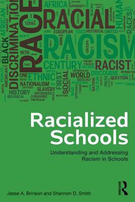 Racialized Schools: Understanding and Addressing Racism in Schools, Brinson, Jesse A.; Smith, Shannon D.