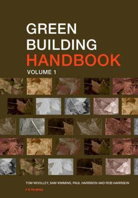 Green Building Handbook: Volume 1: A Guide to Building Products and their Impact on the Environment, Woolley, Tom; Kimmins, Sam; Harrison, Rob; Harrison, Paul