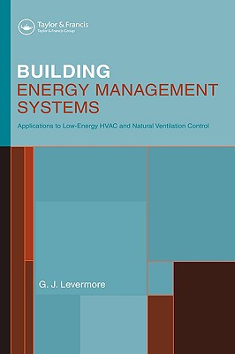 Building Energy Management Systems: An Application to Heating, Natural Ventilation, Lighting and Occupant Satisfaction, Levermore, Geoff