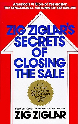Image for Zig Ziglar's Secrets of Closing the Sale: For Anyone Who Must Get Others to Say Yes!