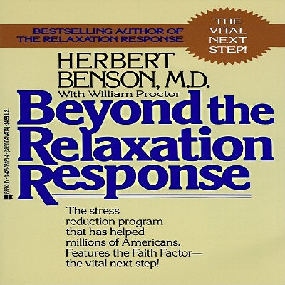 Beyond the Relaxation Response : How to Harness the Healing Power of Your Personal Beliefs, HERBERT BENSON