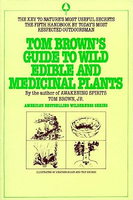 Tom Brown's Guide to Wild Edible and Medicinal Plants: The Key to Nature's Most Useful Secrets (Field Guide), Brown, Tom