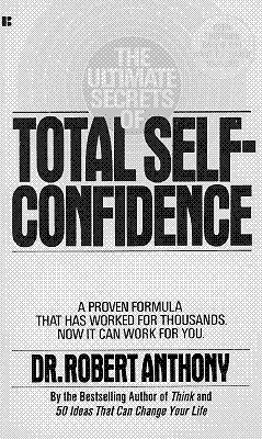 Image for The Ultimate Secrets of Total Self-Confidence: A Proven Formula That Has Worked for Thousands