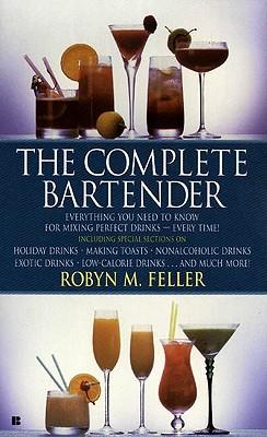 The Complete Bartender, Robyn M. Feller