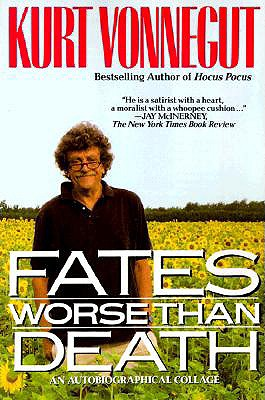 Fates Worse Than Death: An Autobiographical Collage, Vonnegut, Kurt