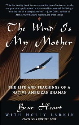 Image for The Wind Is My Mother: The Life and Teachings of a Native American Shaman
