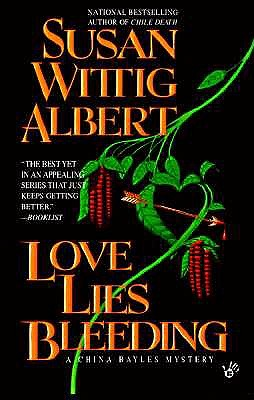 "Love Lies Bleeding (China Bayles Mystery), ""Albert, Susan Wittig"""