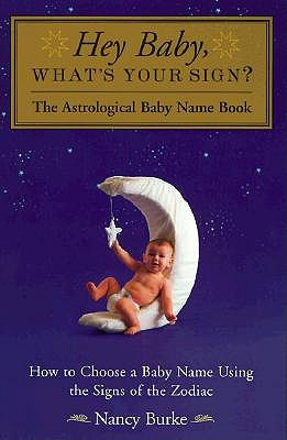 Image for Hey Baby, What's Your Sign?: The Astrological Baby Name Book