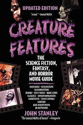 Creature Features: The Science Fiction, Fantasy, and Horror Movie Guide, John Stanley