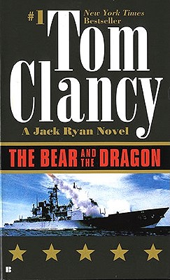The Bear and the Dragon (A Jack Ryan Novel), Clancy, Tom