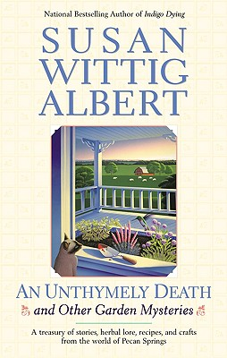 AN UNTHYMELY DEATH AND OTHER GARDEN MYSTERIES   A Treasury of Stories, Herbal Lore, Recipes and Crafts, Albert, Susan Wittig