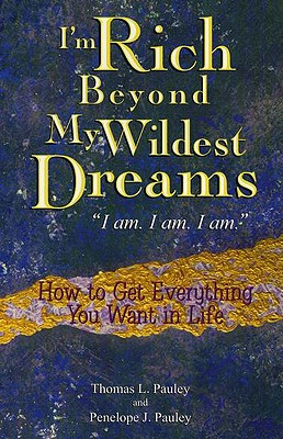 Image for I'm Rich Beyond My Wildest Dreams: How to Get Everything You Want in Life
