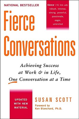 Fierce Conversations: Achieving Success at Work and in Life One Conversation at a Time, Scott, Susan