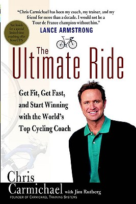 Image for The Ultimate Ride Get Fit, Get Fast, and Start Winning with the World's Top Cycling Coach