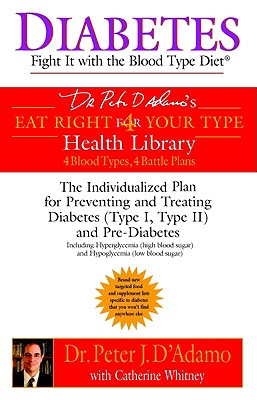 Diabetes: Fight It with the Blood Type Diet: The Individualized Plan for Preventing and Treating Diabetes (Type I, Type II) and Pre-Diabetes (Dr. ... Eat Right 4 Your Type Health Library), D'Adamo, Dr. Peter J.; Whitney, Catherine