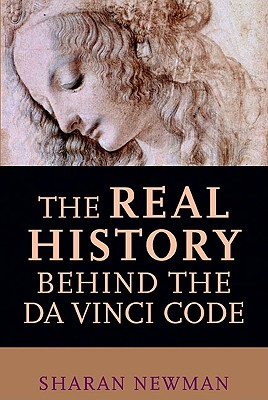 The Real History Behind the Da Vinci Code, NEWMAN, Sharan