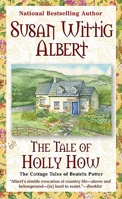 The Tale of Holly How (The Cottage Tales of Beatrix Potter), Albert, Susan Wittig