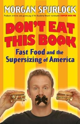 Don't Eat This Book: Fast Food and the Supersizing of America, Spurlock, Morgan