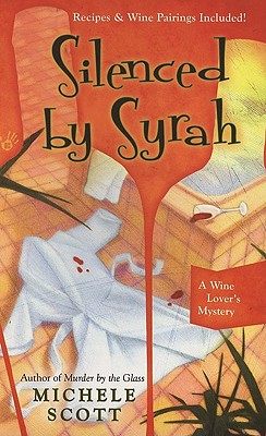 Silenced By Syrah: A Wine Lover's Mystery, Michele Scott