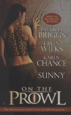 On the Prowl 4in1 Anthology: Alpha and Omega, Inhuman, Buying Trouble, Mona Lisa Betwining, Patricia Briggs and Eileen Wilks and Karen Chance and Sunny