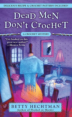 Dead Men Don't Crochet: A Crochet Mystery (Berkley Prime Crime Mysteries), BETTY HECHTMAN