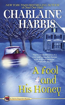 A Fool and His Honey (Aurora Teagarden Mysteries, No. 6), Charlaine Harris