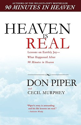 Image for HEAVEN IS REAL LESSONS ON EARTHLY JOY - WHAT HAPPENED AFTER 90 MINUTES IN HEAVEN