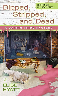 Dipped, Stripped, and Dead (A Daring Finds Mystery), Elise Hyatt