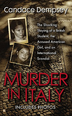 Murder in Italy: The Shocking Slaying of a British Student, the Accused American Girl, and an International Scandal, Candace Dempsey