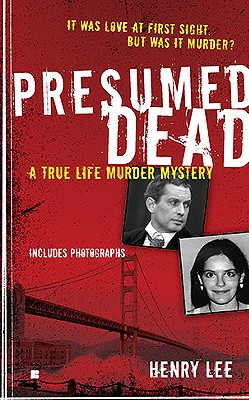 Presumed Dead: A True Life Murder Mystery, Henry Lee