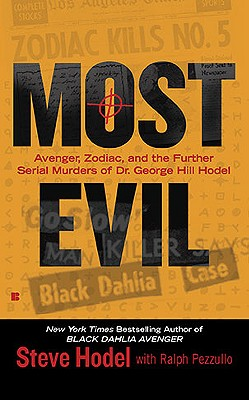 Image for Most Evil: Avenger, Zodiac, and the Further Serial Murders of Dr. George Hill Hodel (Berkley True Crime)