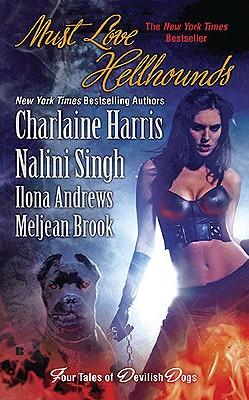 Must Love Hellhounds, Charlaine Harris, Nalini Singh, Ilona Andrews, Meljean Brook