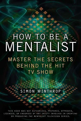 Image for How to Be a Mentalist: Master the Secrets Behind the Hit TV Show