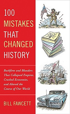 100 Mistakes That Changed History, Bill Fawcett
