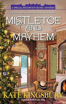 Mistletoe and Mayhem (A Special Pennyfoot Hotel Myst), Kate Kingsbury