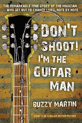 DON'T SHOOT! I'M THE GUITAR MAN, BUZZY MARTIN