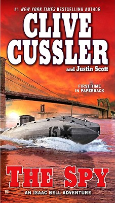 "The Spy (An Isaac Bell Adventure), ""Cussler, Clive, Scott, Justin"""