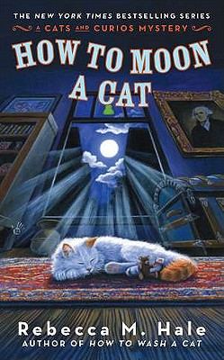How to Moon a Cat (Cats and Curios Mystery), Hale, Rebecca M.