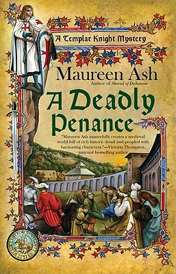 DEADLY PENANCE, A TEMPLAR KNIGHT MYSTERY, ASH, MAUREEN