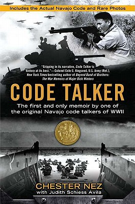 Code Talker : The First and Only Memoir by One of the Original Navajo Code Talkers of WWII, NEZ, Chester; SCHIESS AVILA, Judith