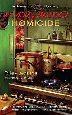 "Hickory Smoked Homicide (A Memphis BBQ Mystery), ""Adams, Riley"""