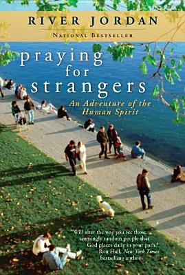 PRAYING FOR STRANGERS: AN ADVENTURE OF THE HUMAN SPIRIT, JORDAN, RIVER