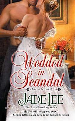 Wedded in Scandal (A Bridal Favors Novel), Jade Lee