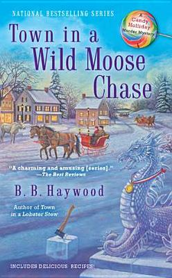 Town in a Wild Moose Chase (CANDY HOLLIDAY MYSTERY), B.B. Haywood